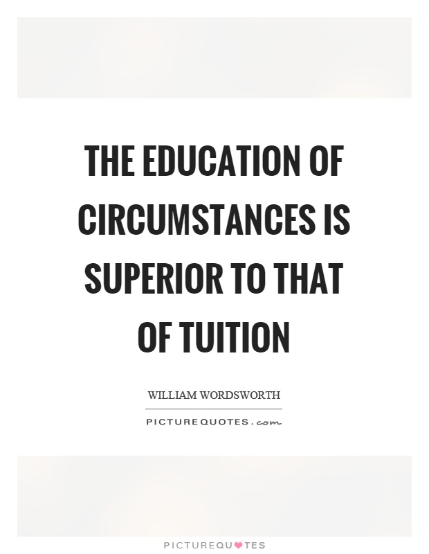 The education of circumstances is superior to that of tuition Picture Quote #1
