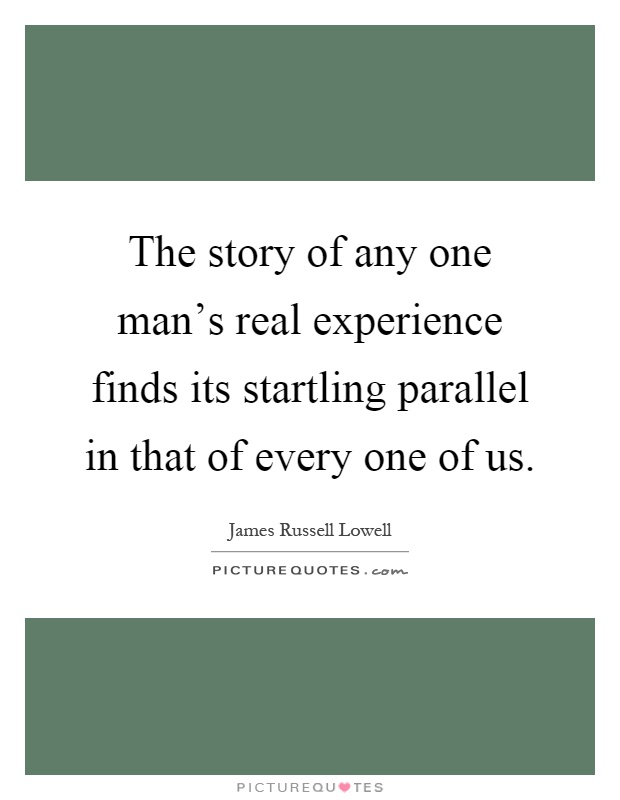 The story of any one man's real experience finds its startling parallel in that of every one of us Picture Quote #1