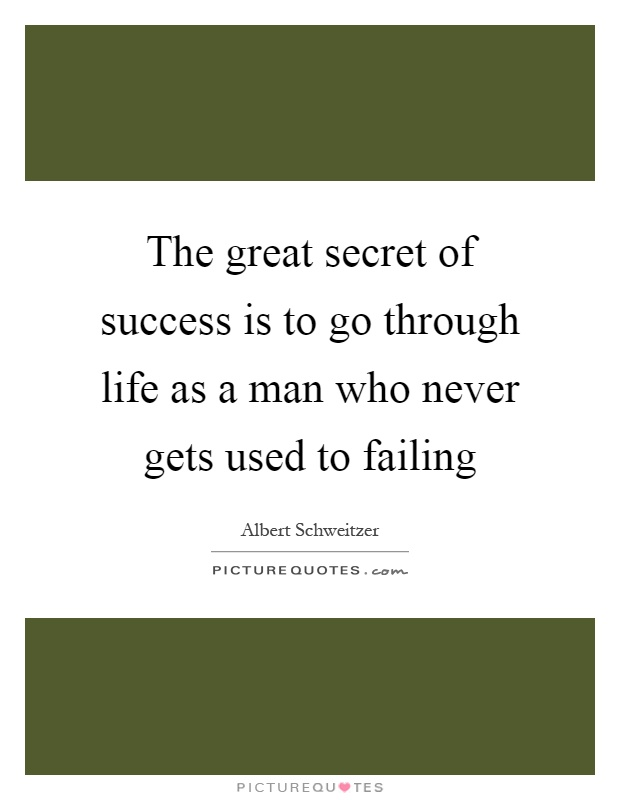 The great secret of success is to go through life as a man who never gets used to failing Picture Quote #1