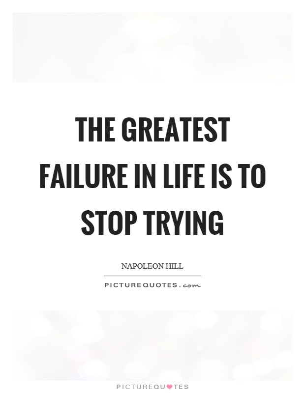The greatest failure in life is to stop trying Picture Quote #1