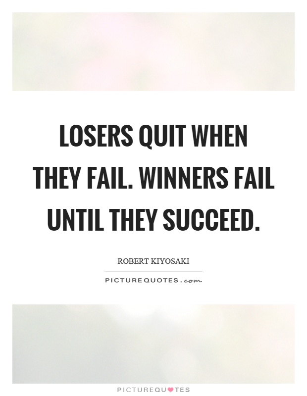 Losers quit when they fail. Winners fail until they succeed Picture Quote #1