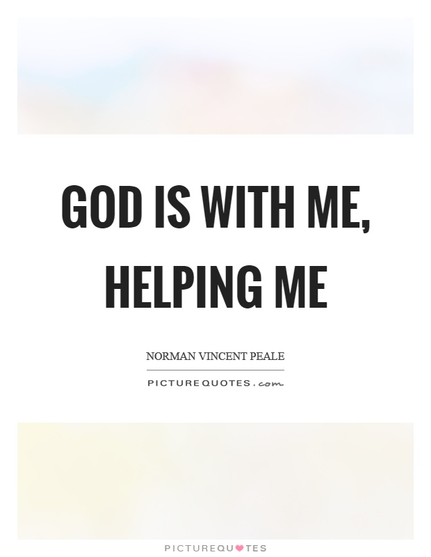 God is with me, helping me Picture Quote #1