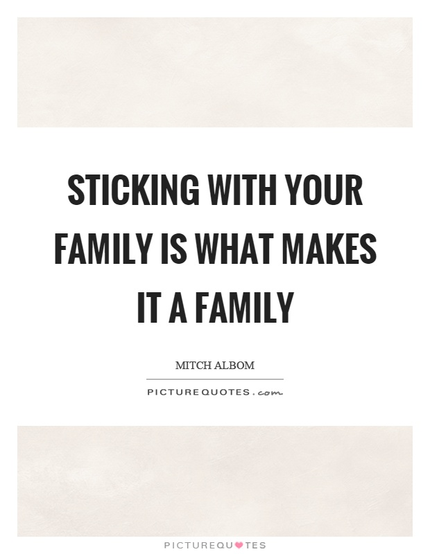 Sticking with your family is what makes it a family Picture Quote #1