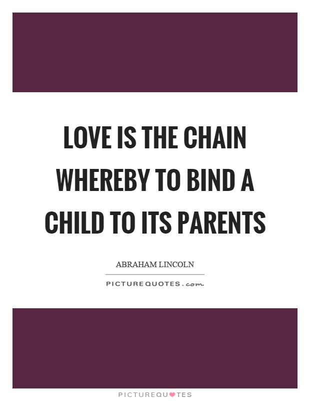 Love is the chain whereby to bind a child to its parents Picture Quote #1