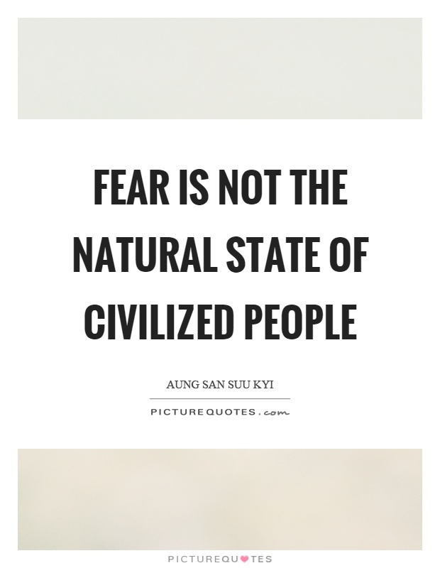 Fear is not the natural state of civilized people Picture Quote #1