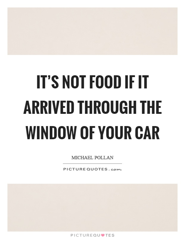 It's not food if it arrived through the window of your car Picture Quote #1