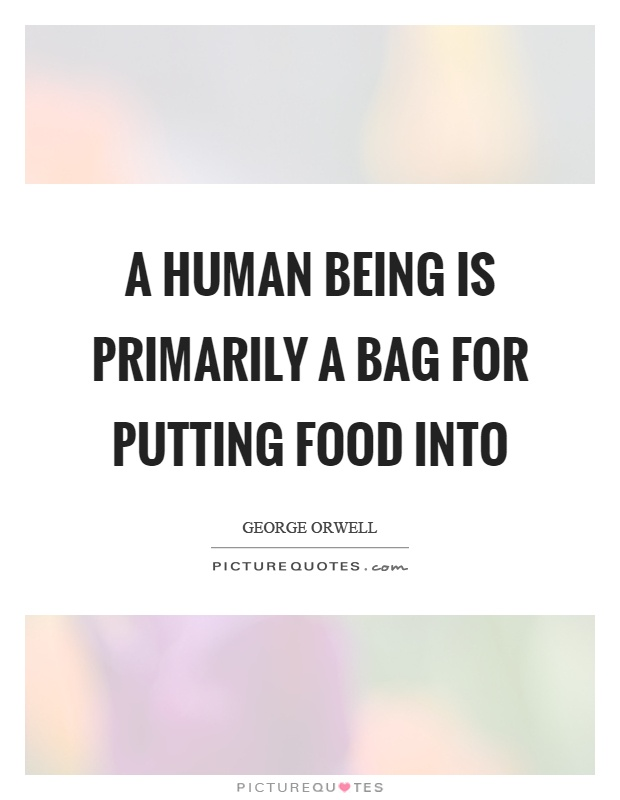 A human being is primarily a bag for putting food into Picture Quote #1