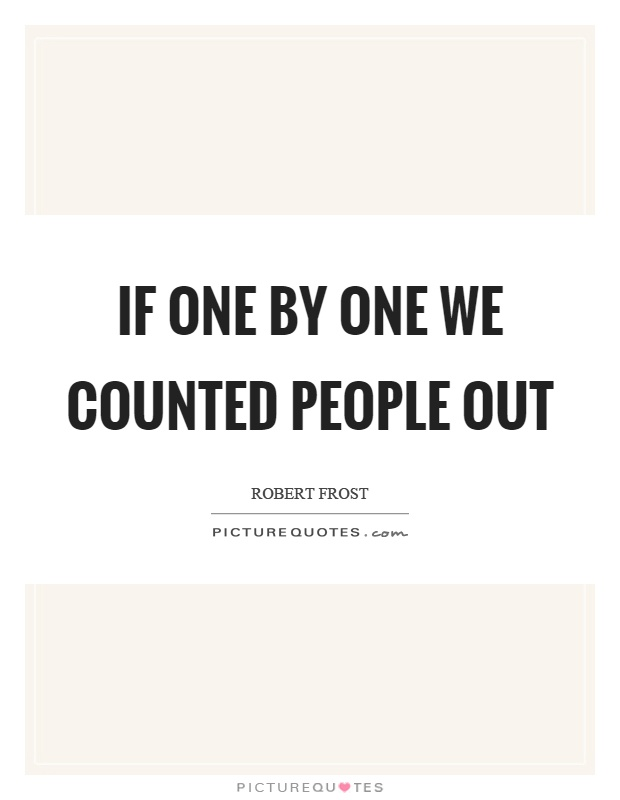If one by one we counted people out Picture Quote #1