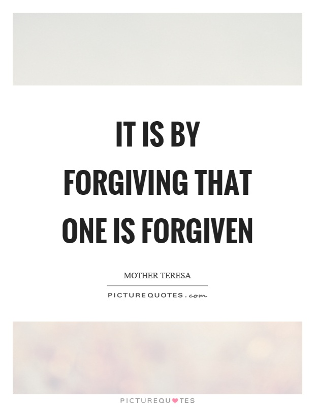 It is by forgiving that one is forgiven Picture Quote #1
