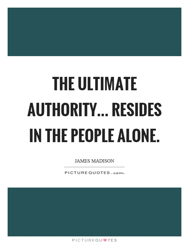 The ultimate authority... resides in the people alone Picture Quote #1