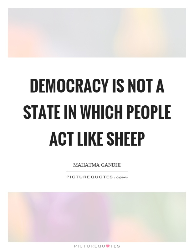 Democracy is not a state in which people act like sheep Picture Quote #1