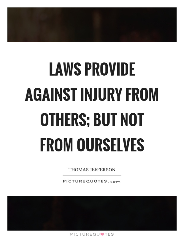 Laws provide against injury from others; but not from ourselves Picture Quote #1