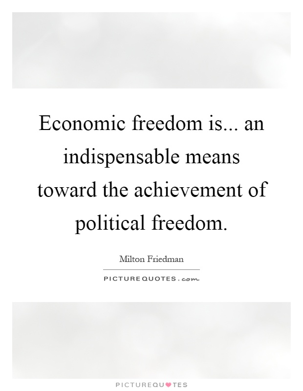 Economic freedom is... an indispensable means toward the achievement of political freedom Picture Quote #1