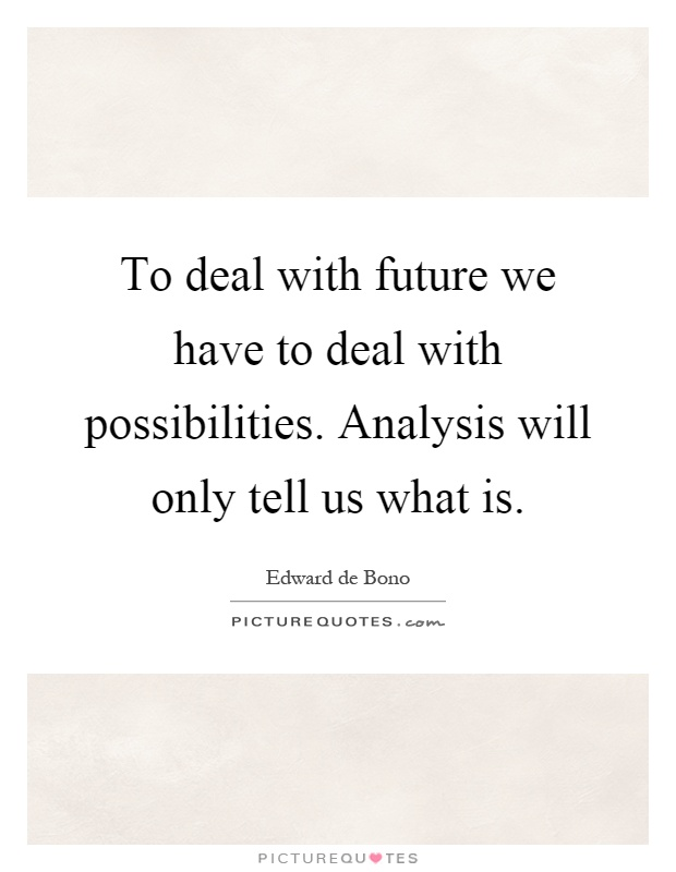 To Deal With Future We Have To Deal With Possibilities