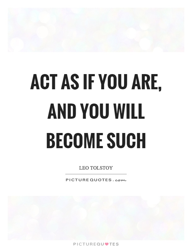 Act as if you are, and you will become such Picture Quote #1