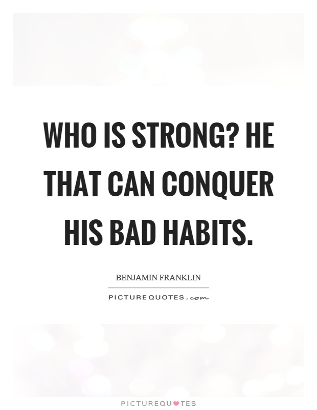 Who is strong? He that can conquer his bad habits Picture Quote #1