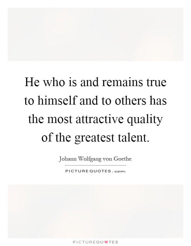 He who is and remains true to himself and to others has the most attractive quality of the greatest talent Picture Quote #1