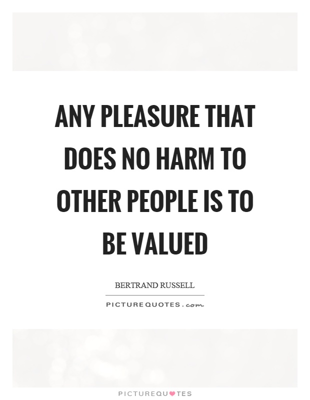 Any pleasure that does no harm to other people is to be valued Picture Quote #1