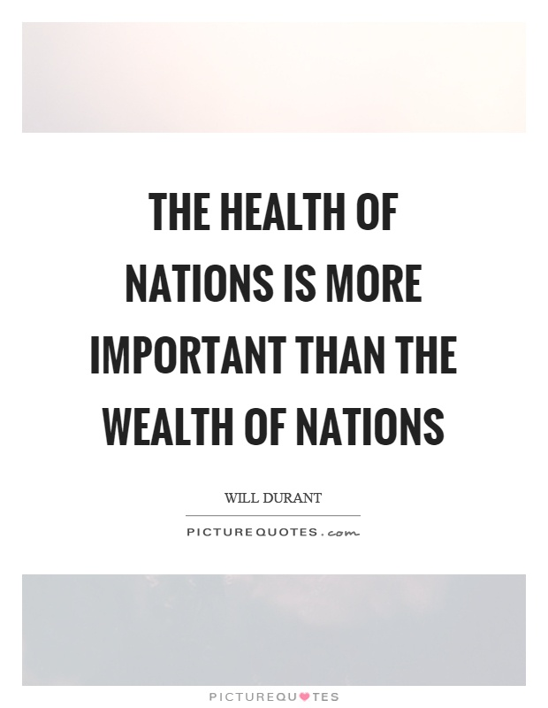 The health of nations is more important than the wealth of nations Picture Quote #1