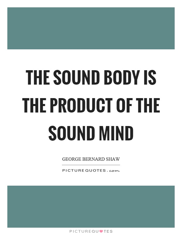 The sound body is the product of the sound mind Picture Quote #1