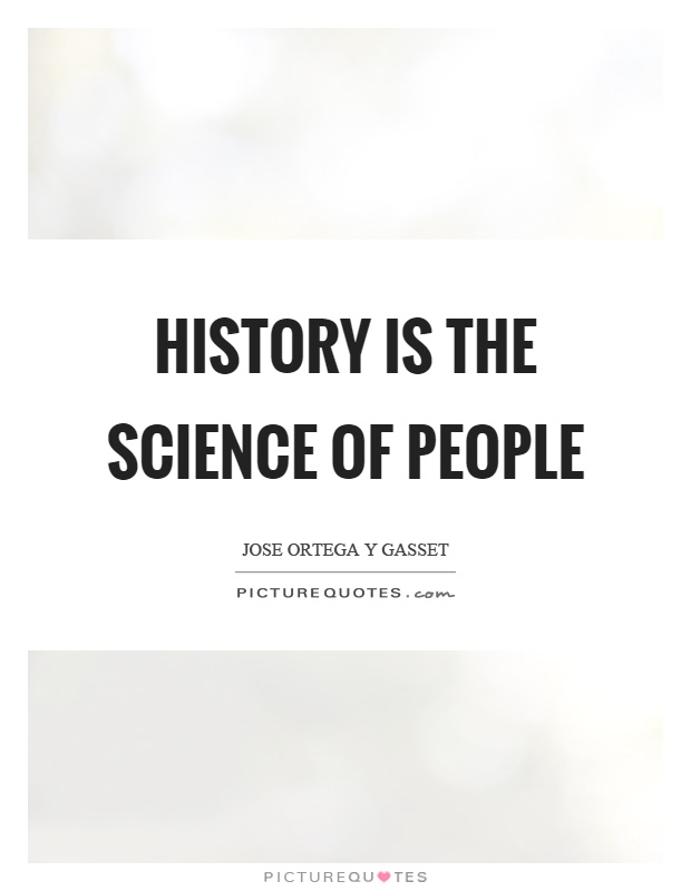History is the science of people Picture Quote #1