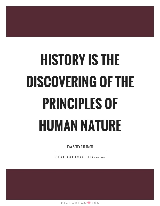 History is the discovering of the principles of human nature Picture Quote #1