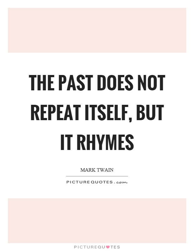 The past does not repeat itself, but it rhymes Picture Quote #1