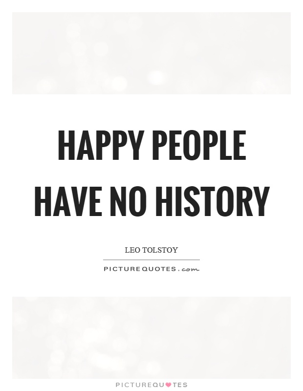 Happy people have no history Picture Quote #1