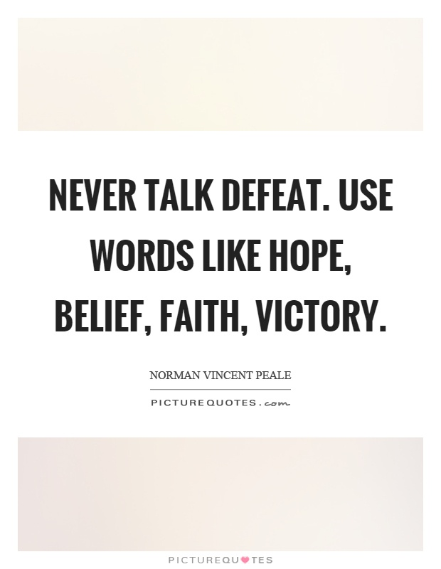 Never talk defeat. Use words like hope, belief, faith, victory Picture Quote #1