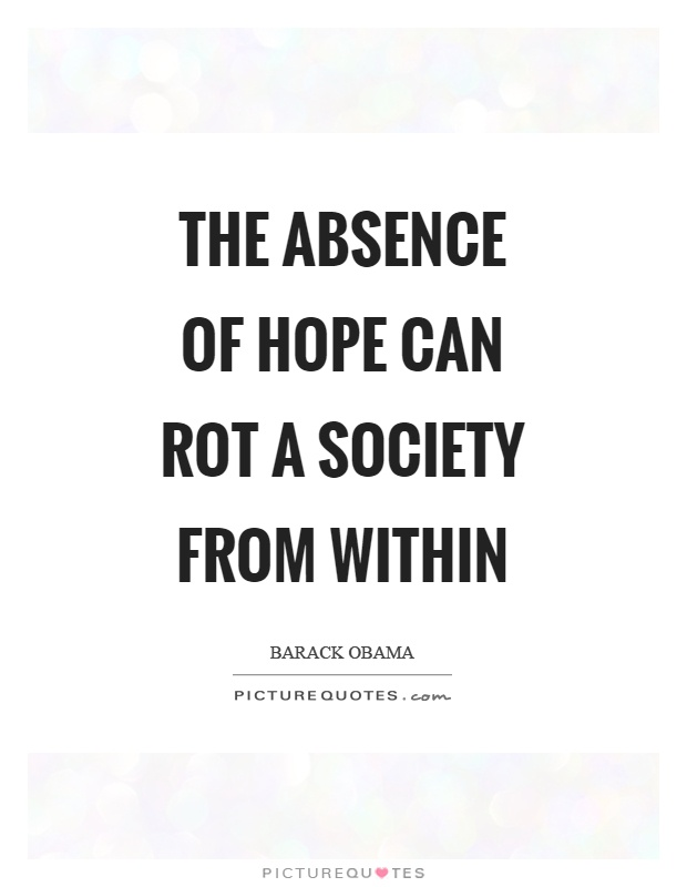 The absence of hope can rot a society from within Picture Quote #1