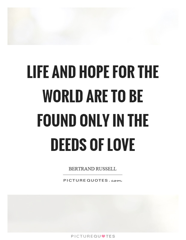 Life and hope for the world are to be found only in the deeds of love Picture Quote #1