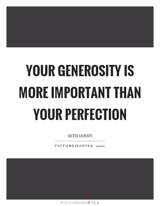 Persistence Motivational Quotes: Your Generosity Is More Important Than Your Perfection