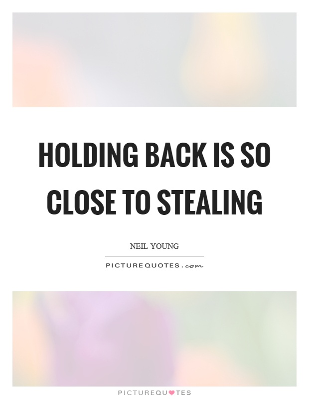 Holding back is so close to stealing Picture Quote #1