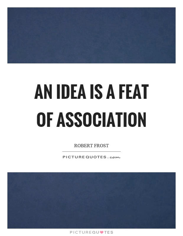An idea is a feat of association Picture Quote #1