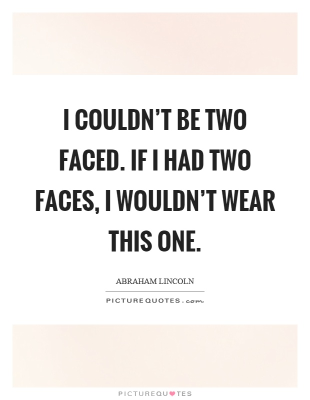 I couldn't be two faced. If I had two faces, I wouldn't wear this one Picture Quote #1