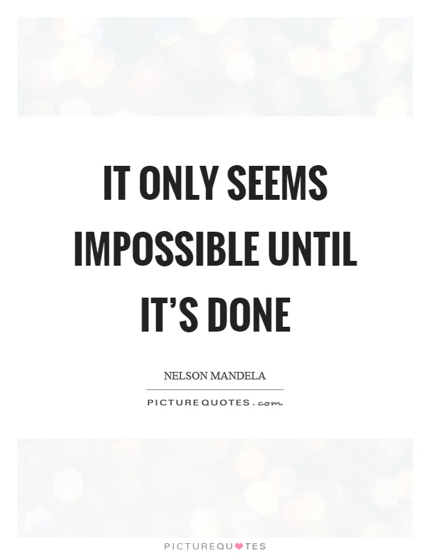 It only seems impossible until it's done Picture Quote #1