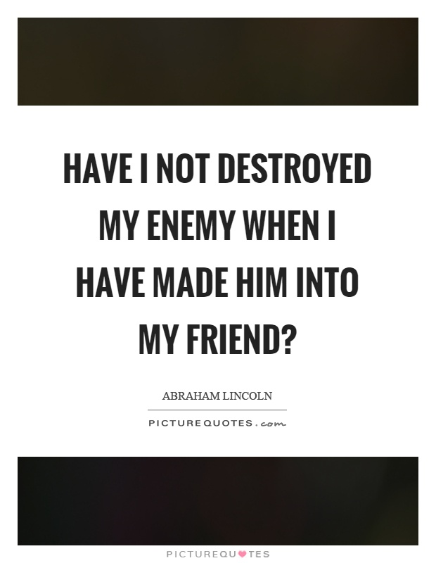 Picture Abraham Lincoln Quote About Enemy: Abraham Lincoln Quotes & Sayings (694 Quotations)