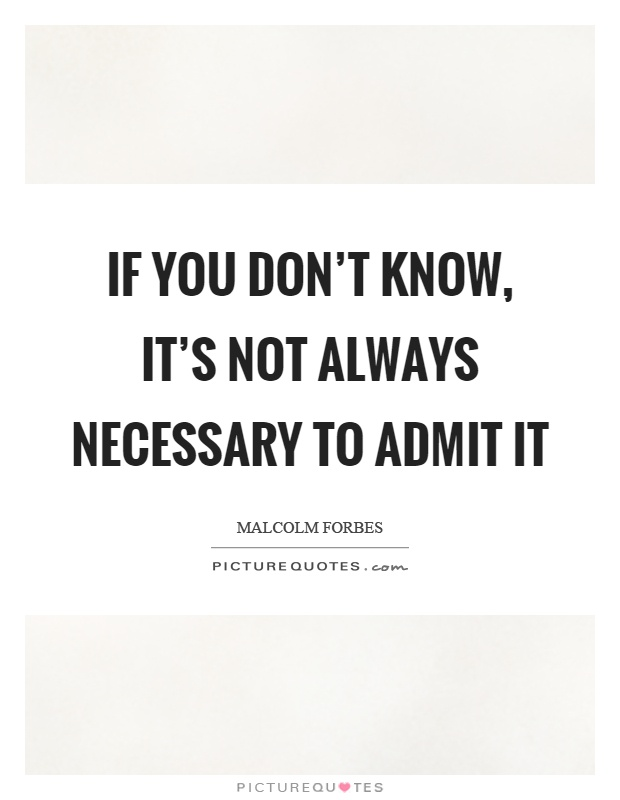 If you don't know, it's not always necessary to admit it Picture Quote #1