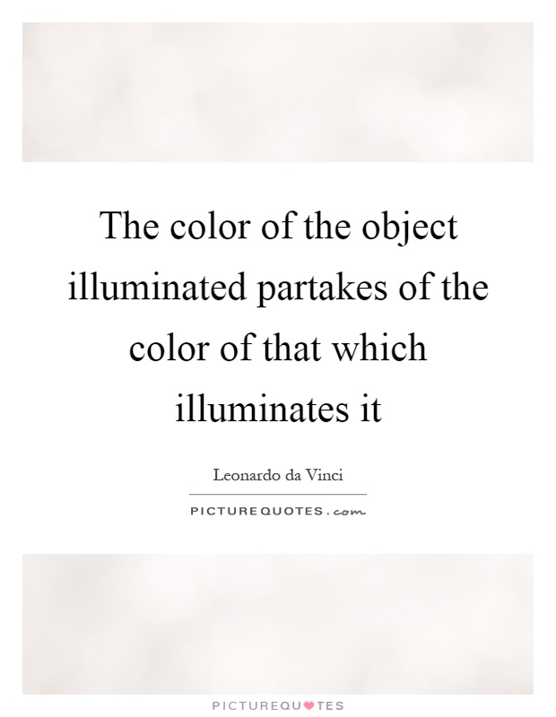 The color of the object illuminated partakes of the color of that which illuminates it Picture Quote #1