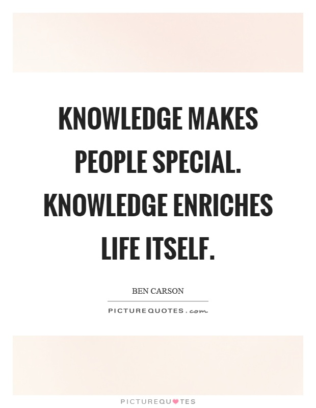 Knowledge makes people special. Knowledge enriches life itself Picture Quote #1