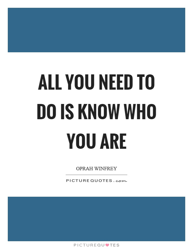 All you need to do is know who you are Picture Quote #1