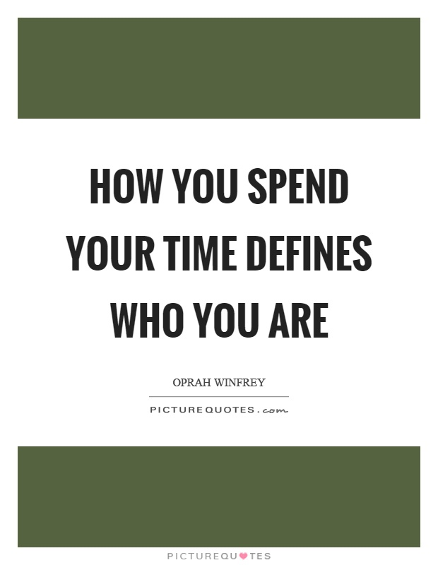 How you spend your time defines who you are Picture Quote #1