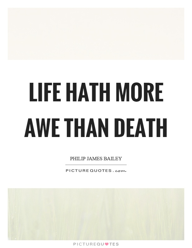 Life hath more awe than death Picture Quote #1