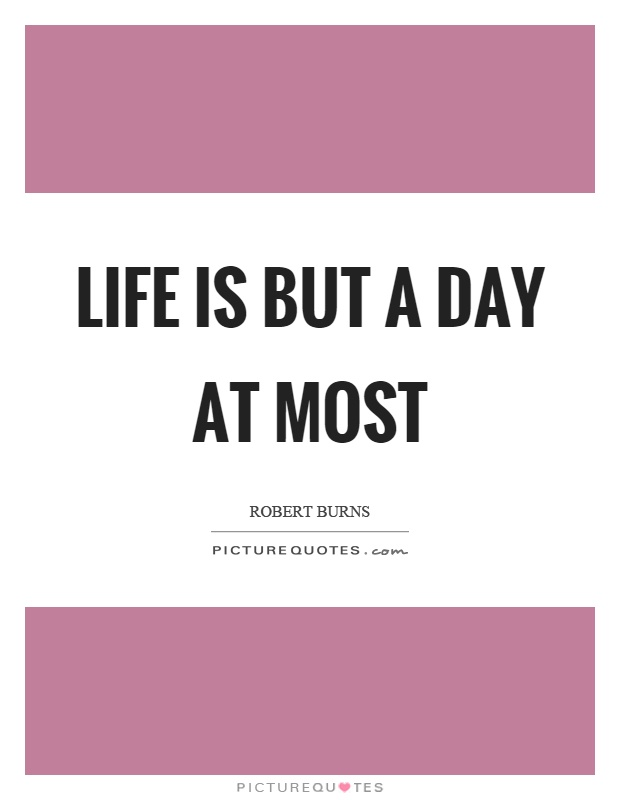 Life is but a day at most Picture Quote #1