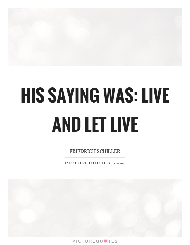 His Saying Was Live And Let Live Picture Quotes