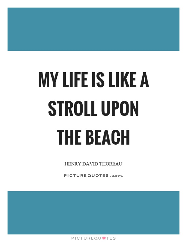 My life is like a stroll upon the beach Picture Quote #1