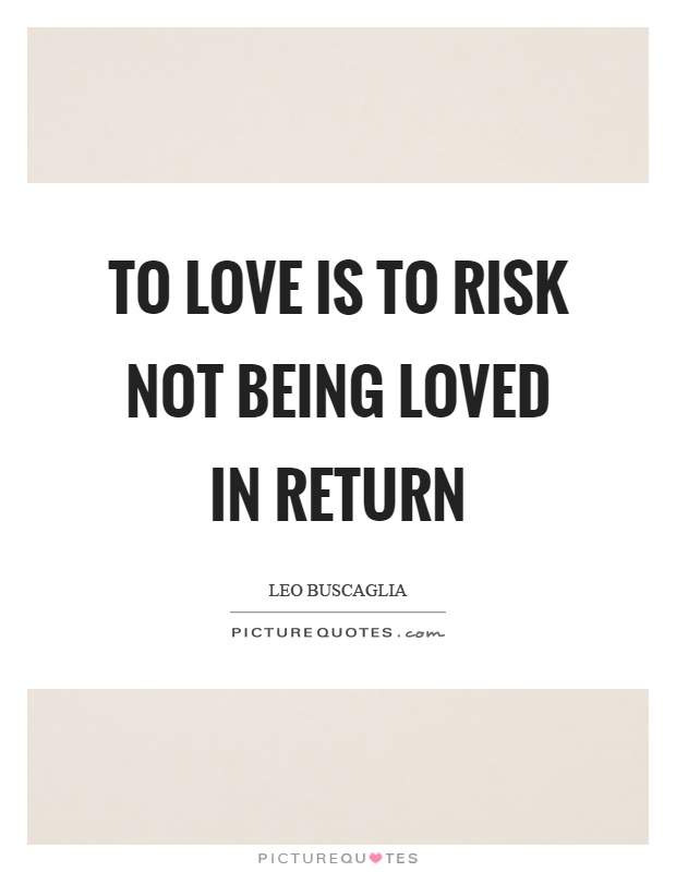 Quotes About Love Not Returned : Love Is Quotes Being Loved Quotes Leo Buscaglia Quotes