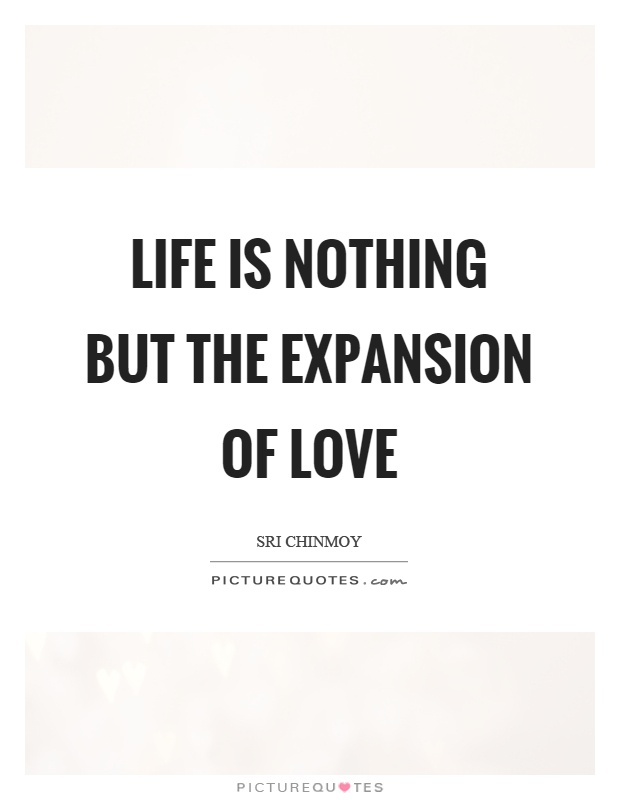 Life is nothing but the expansion of love Picture Quote #1