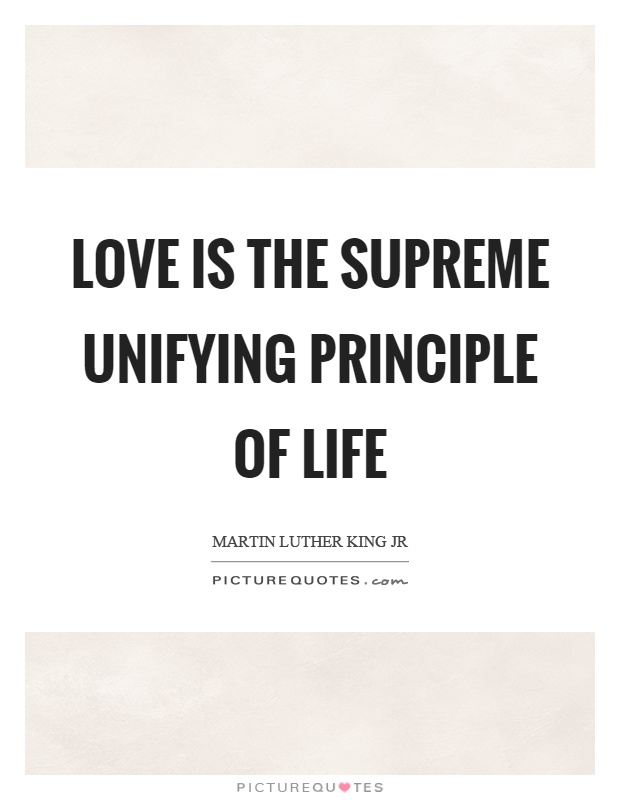 Love is the supreme unifying principle of life Picture Quote #1