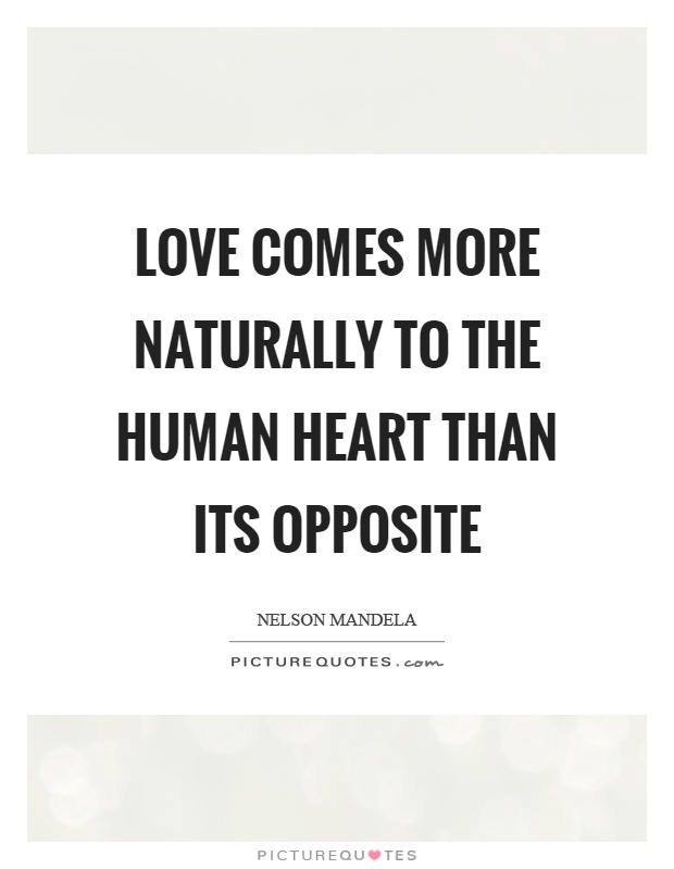 Love comes more naturally to the human heart than its opposite Picture Quote #1